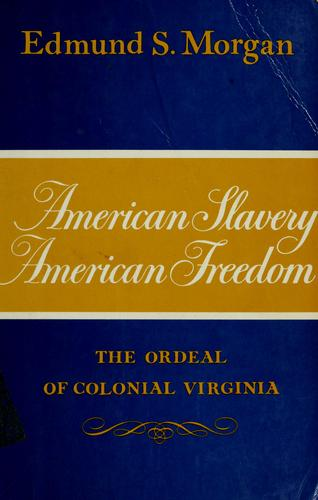 morgan american freedom american slavery If forced i would say i took my tumble with the dark vision of historian edmund  morgan's american slavery, american freedom, coates writes.
