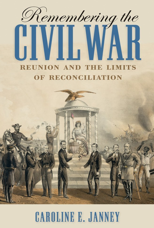 review of caroline janney u2019s remembering the civil war